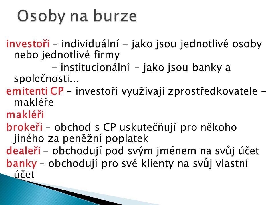 investoři - individuální - jako jsou jednotlivé osoby nebo jednotlivé firmy - institucionální - jako jsou banky a společnosti... emitenti CP - investo