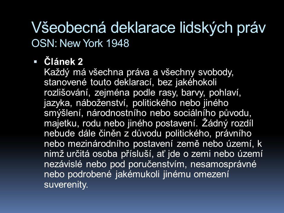 Všeobecná deklarace lidských práv OSN: New York 1948  Článek 2 Každý má všechna práva a všechny svobody, stanovené touto deklarací, bez jakéhokoli ro