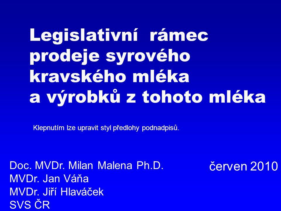 Klepnutím lze upravit styl předlohy podnadpisů. Legislativní rámec prodeje syrového kravského mléka a výrobků z tohoto mléka Doc. MVDr. Milan Malena P