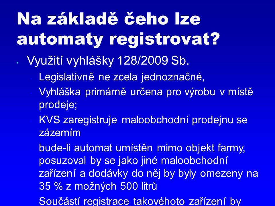  Využití vyhlášky 128/2009 Sb.  Legislativně ne zcela jednoznačné,  Vyhláška primárně určena pro výrobu v místě prodeje;  KVS zaregistruje maloobc