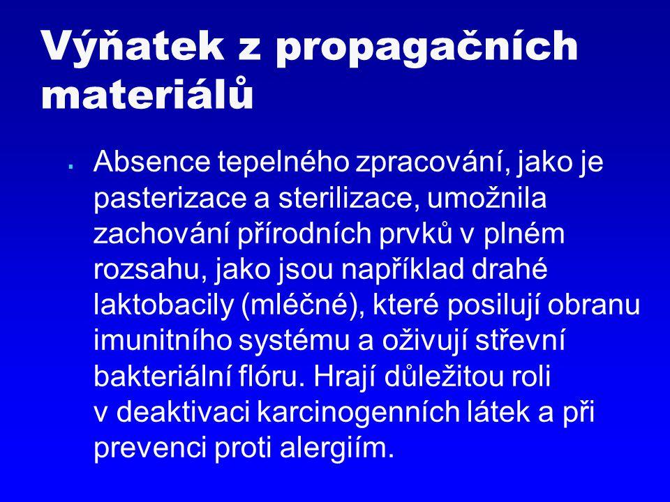 Výňatek z propagačních materiálů  Absence tepelného zpracování, jako je pasterizace a sterilizace, umožnila zachování přírodních prvků v plném rozsah