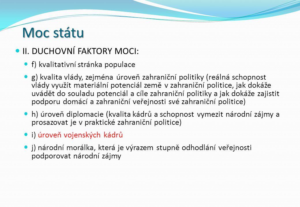 Moc státu II. DUCHOVNÍ FAKTORY MOCI: f) kvalitativní stránka populace g) kvalita vlády, zejména úroveň zahraniční politiky (reálná schopnost vlády vyu