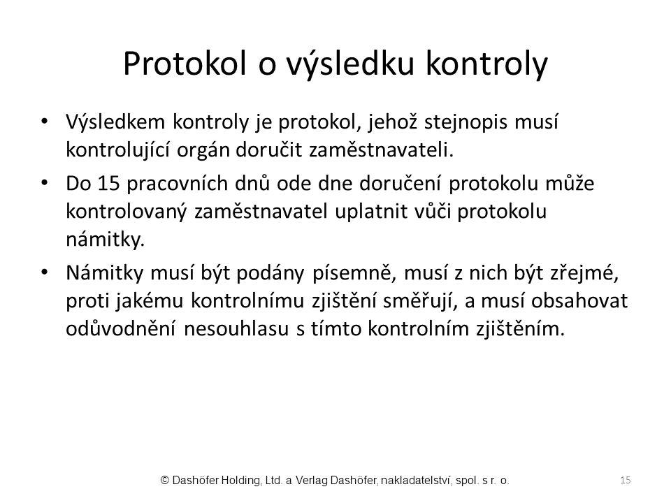 Protokol o výsledku kontroly Výsledkem kontroly je protokol, jehož stejnopis musí kontrolující orgán doručit zaměstnavateli. Do 15 pracovních dnů ode