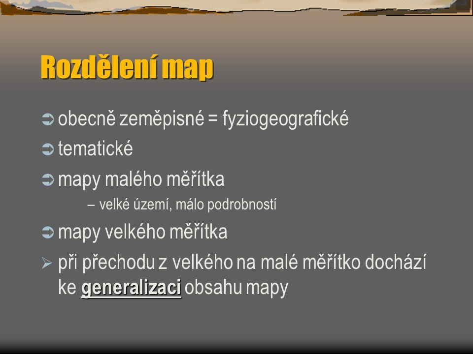 Rozdělení map  obecně zeměpisné = fyziogeografické  tematické  mapy malého měřítka –velké území, málo podrobností  mapy velkého měřítka  při přec