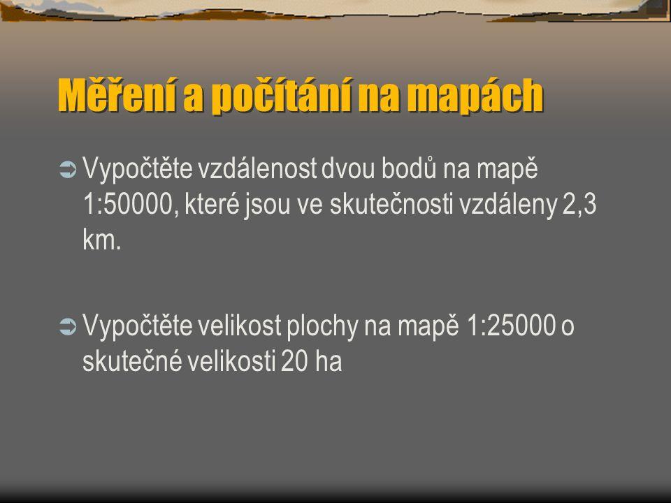 Měření a počítání na mapách  Vypočtěte vzdálenost dvou bodů na mapě 1:50000, které jsou ve skutečnosti vzdáleny 2,3 km.  Vypočtěte velikost plochy n