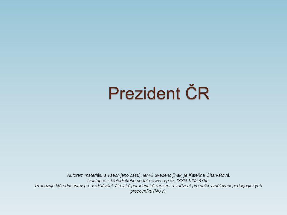 Prezident ČR Autorem materiálu a všech jeho částí, není-li uvedeno jinak, je Kateřina Charvátová.