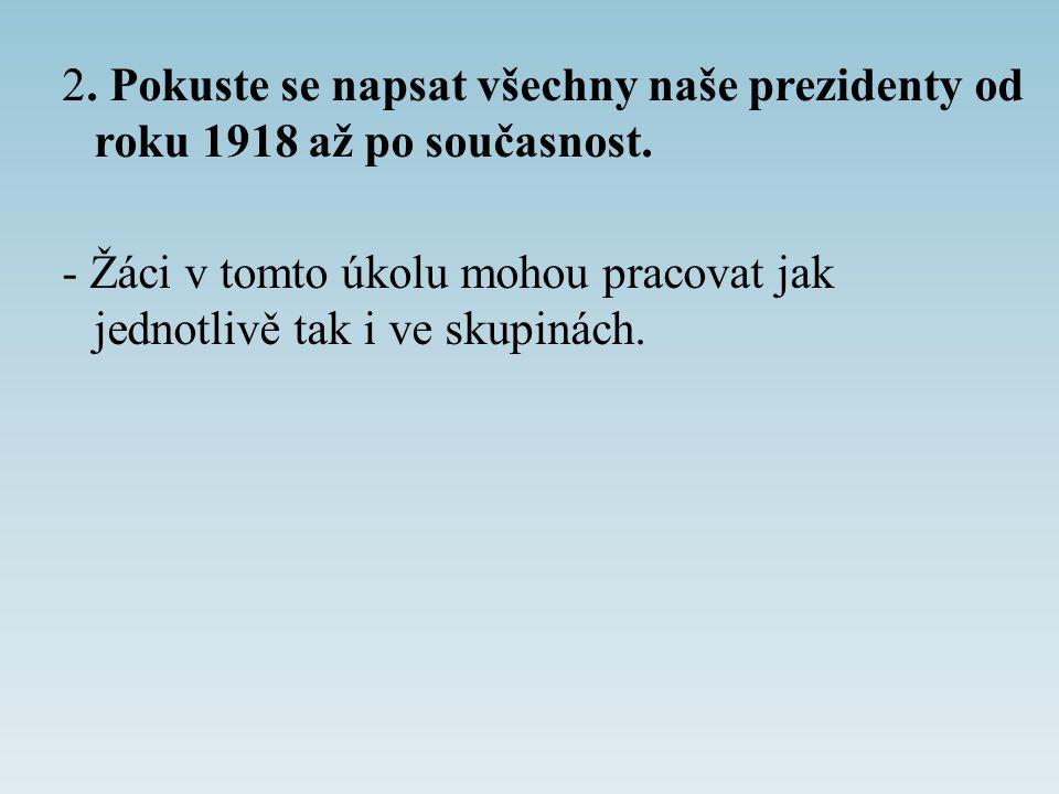 2. Pokuste se napsat všechny naše prezidenty od roku 1918 až po současnost.