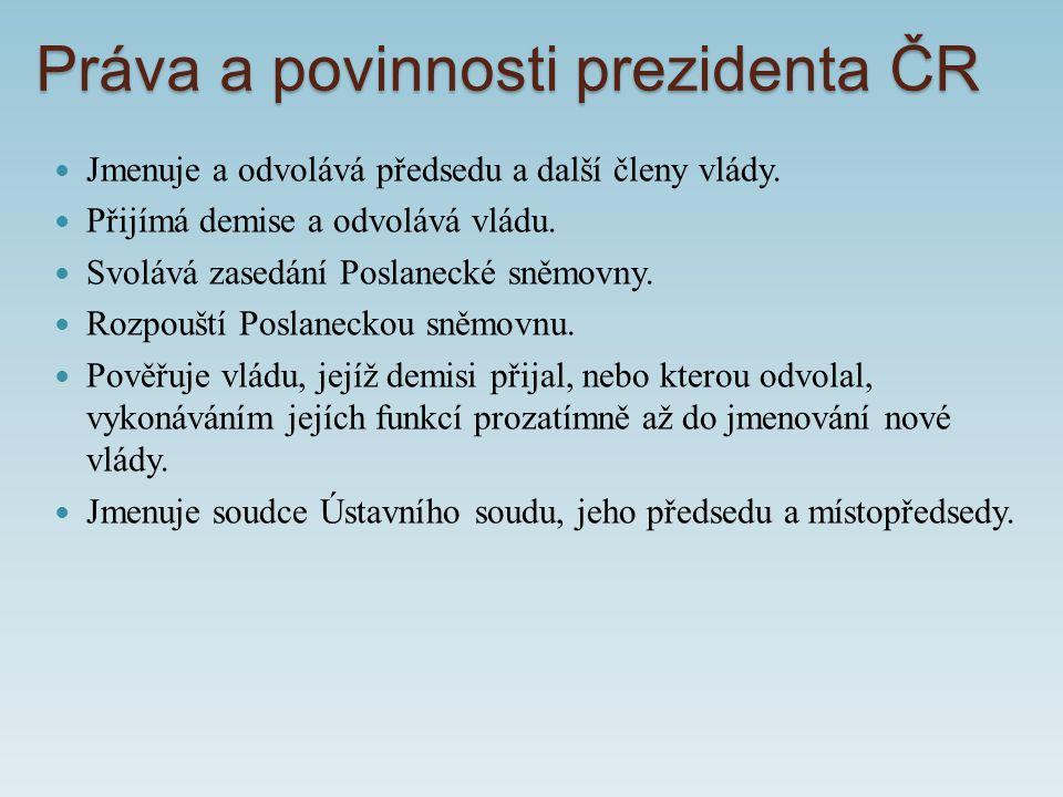Práva a povinnosti prezidenta ČR Jmenuje a odvolává předsedu a další členy vlády.