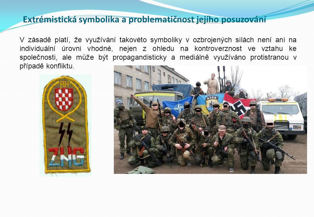 Extrémistická symbolika a problematičnost jejího posuzování V zásadě platí, že využívání takovéto symboliky v ozbrojených silách není ani na individuá