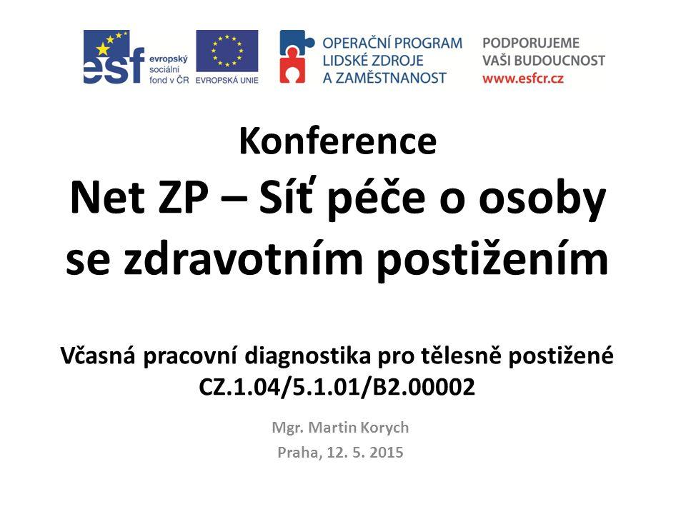 Konference Net ZP – Síť péče o osoby se zdravotním postižením Včasná pracovní diagnostika pro tělesně postižené CZ.1.04/5.1.01/B2.00002 Mgr.