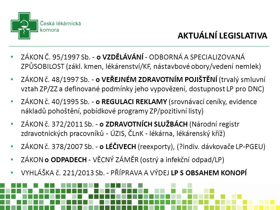 AKTUÁLNÍ LEGISLATIVA ZÁKON Č. 95/1997 Sb. - o VZDĚLÁVÁNÍ - ODBORNÁ A SPECIALIZOVANÁ ZPŮSOBILOST (zákl. kmen, lékárenství/KF, nástavbové obory/vedení n
