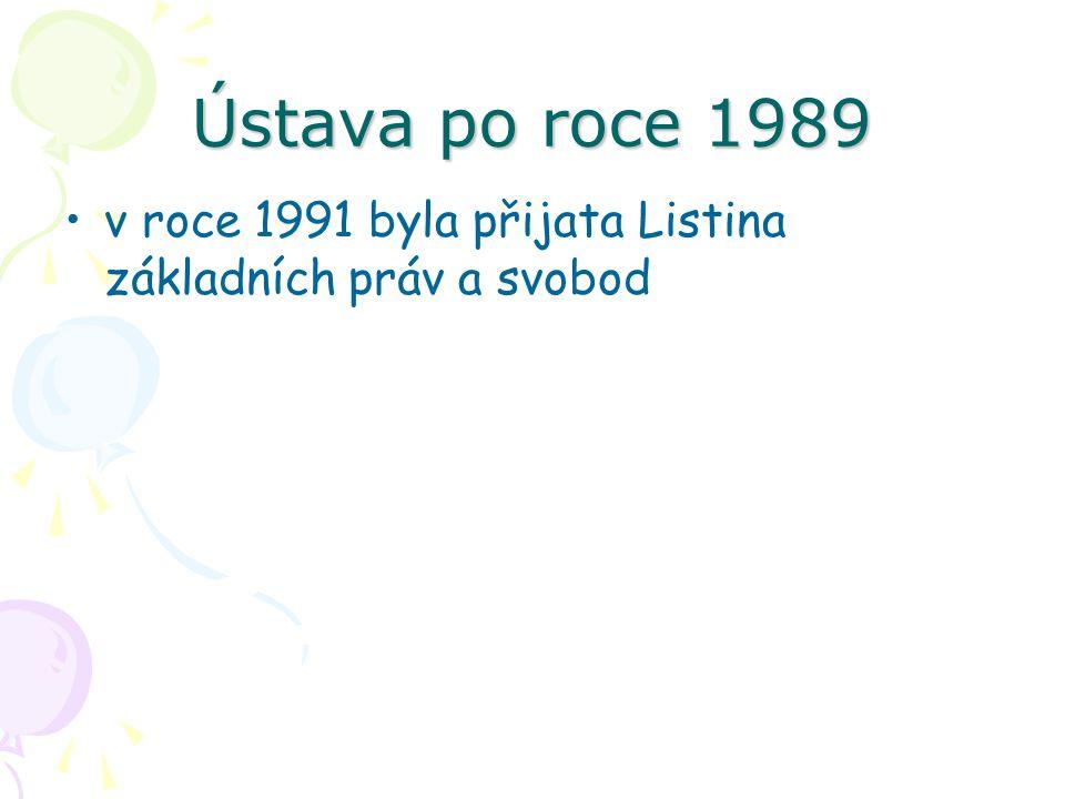 Ústava po roce 1989 v roce 1991 byla přijata Listina základních práv a svobod