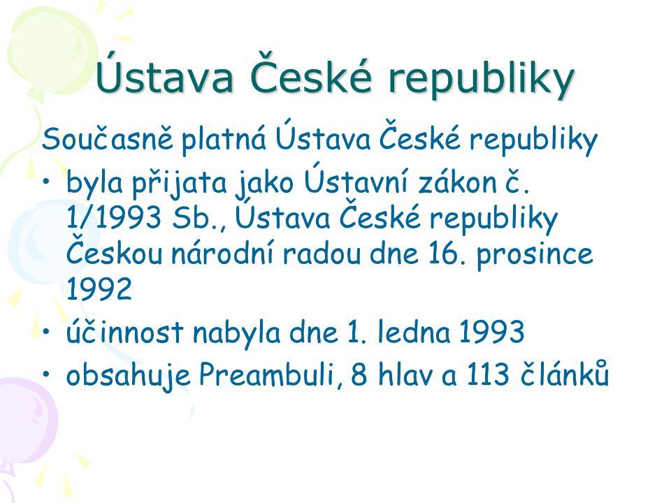 Ústava České republiky Současně platná Ústava České republiky byla přijata jako Ústavní zákon č. 1/1993 Sb., Ústava České republiky Českou národní rad