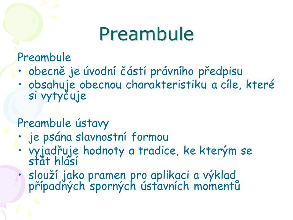 Preambule Preambule obecně je úvodní částí právního předpisu obsahuje obecnou charakteristiku a cíle, které si vytyčuje Preambule ústavy je psána slav