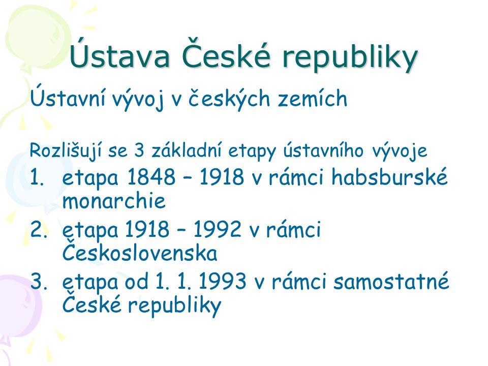 Ústava České republiky Ústavní vývoj v českých zemích Rozlišují se 3 základní etapy ústavního vývoje 1.etapa1848 – 1918 v rámci habsburské monarchie 2