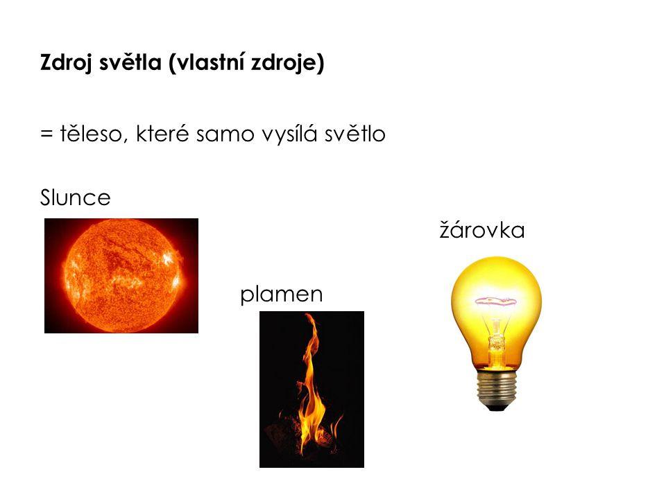 Zdroj světla (vlastní zdroje) = těleso, které samo vysílá světlo Slunce žárovka plamen