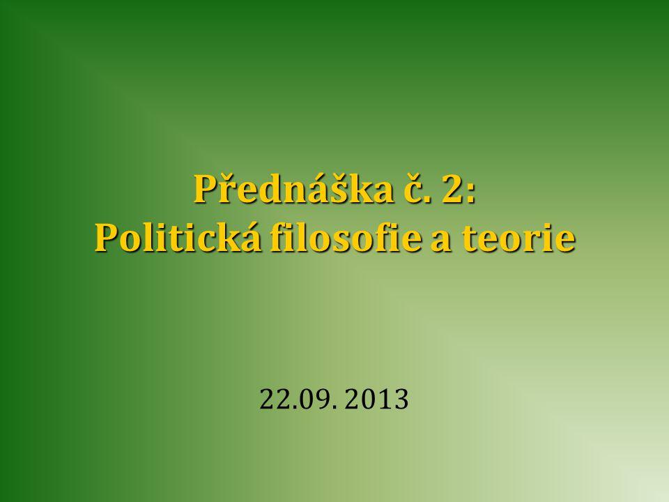 Přednáška č. 2: Politická filosofie a teorie 22.09. 2013