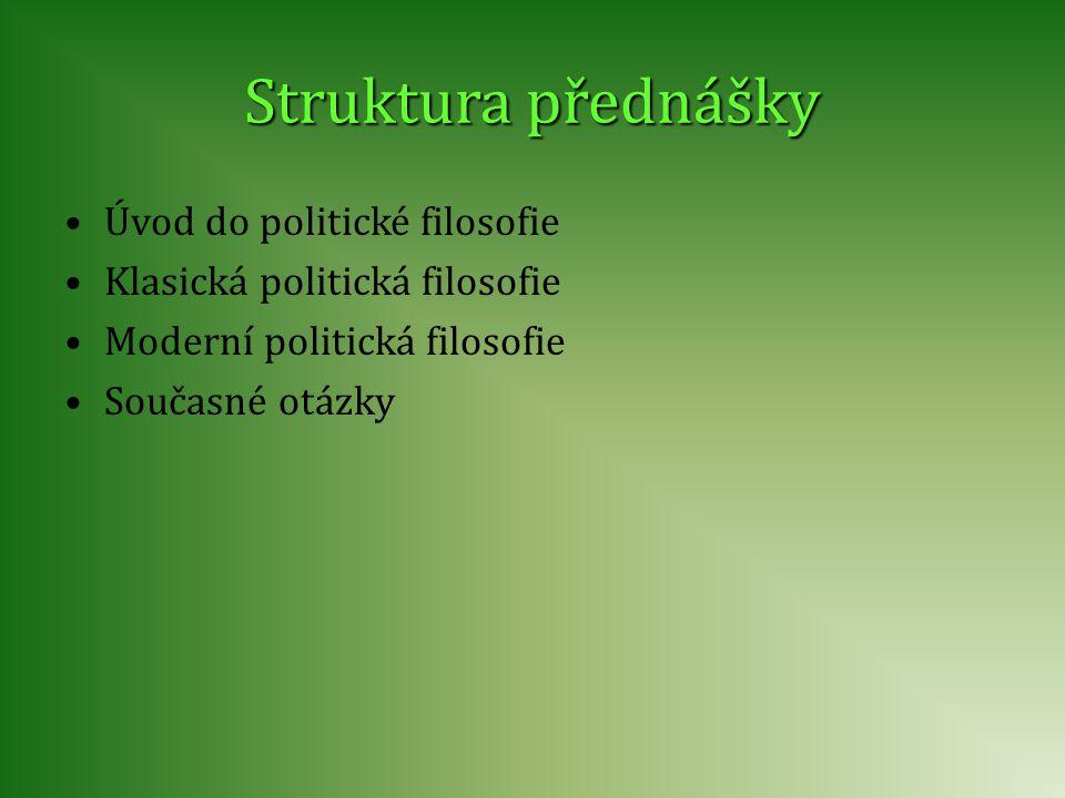 Úvod do politické filosofie Klasická politická filosofie Moderní politická filosofie Současné otázky Struktura přednášky