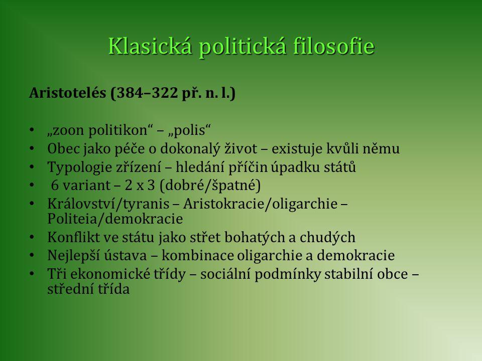 """Klasická politická filosofie Aristotelés (384–322 př. n. l.) """"zoon politikon"""" – """"polis"""" Obec jako péče o dokonalý život – existuje kvůli němu Typologi"""