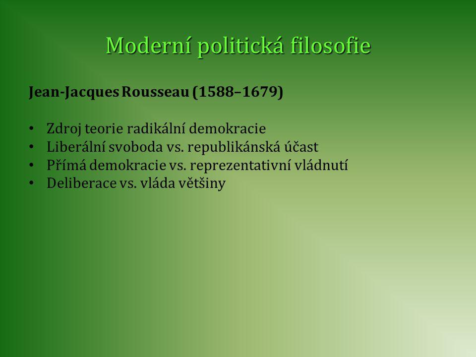 Moderní politická filosofie Jean-Jacques Rousseau (1588–1679) Zdroj teorie radikální demokracie Liberální svoboda vs. republikánská účast Přímá demokr
