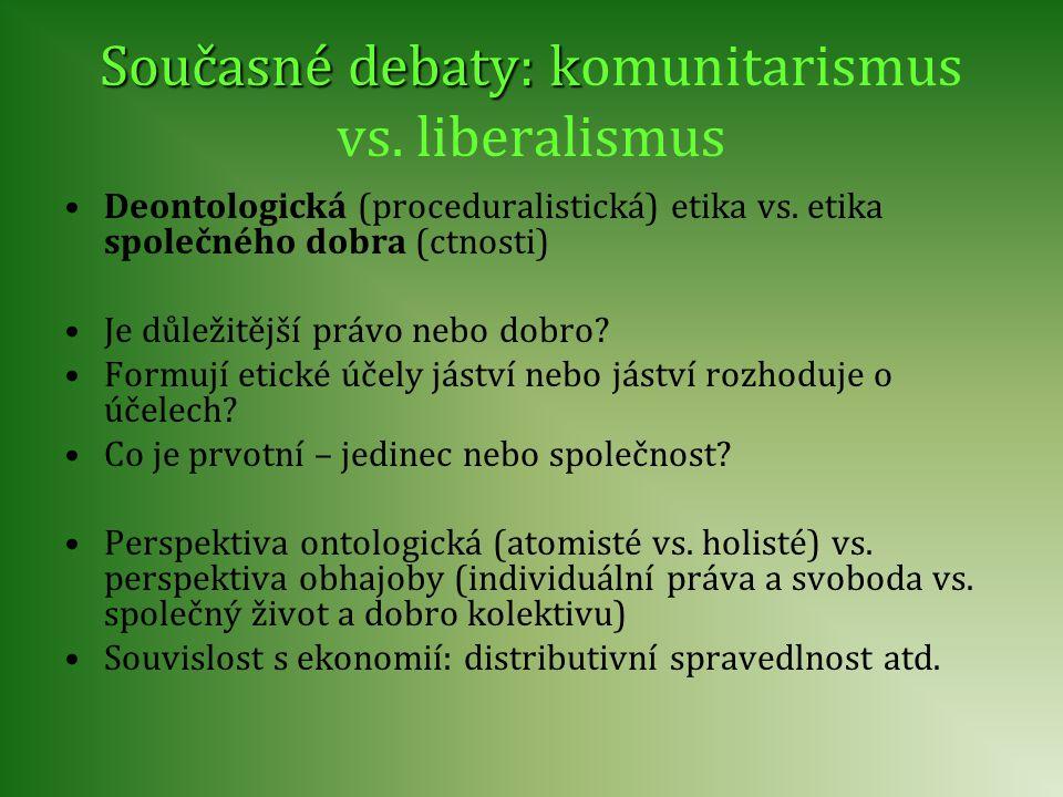 Současné debaty: k Současné debaty: komunitarismus vs. liberalismus Deontologická (proceduralistická) etika vs. etika společného dobra (ctnosti) Je dů
