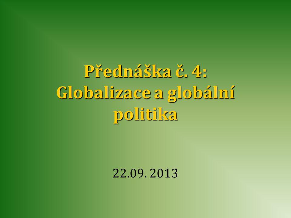 Přednáška č. 4: Globalizace a globální politika 22.09. 2013