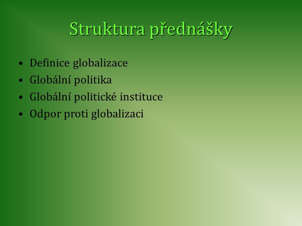 Definice globalizace Globální politika Globální politické instituce Odpor proti globalizaci Struktura přednášky