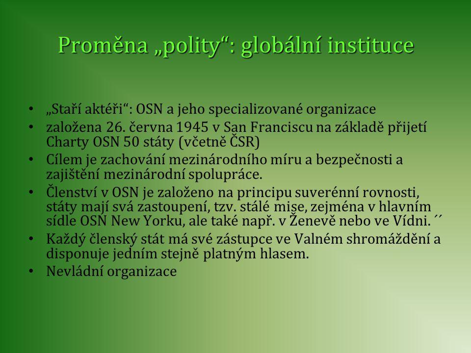 """Proměna """"polity"""": globální instituce """"Staří aktéři"""": OSN a jeho specializované organizace založena 26. června 1945 v San Franciscu na základě přijetí"""