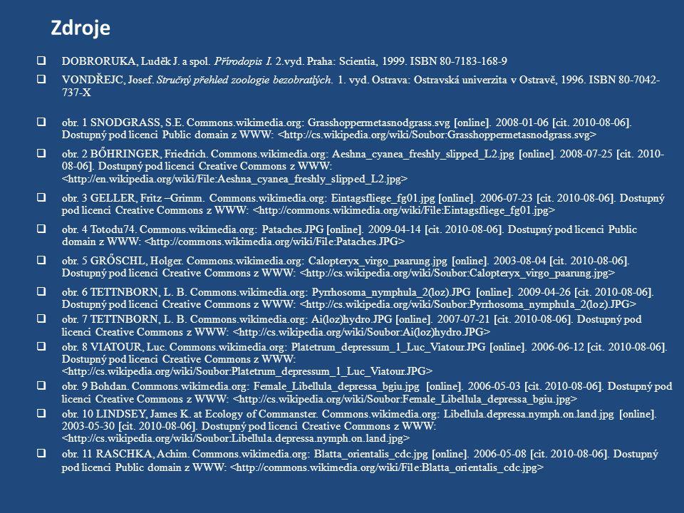 Zdroje  DOBRORUKA, Luděk J. a spol. Přírodopis I. 2.vyd. Praha: Scientia, 1999. ISBN 80-7183-168-9  VONDŘEJC, Josef. Stručný přehled zoologie bezobr
