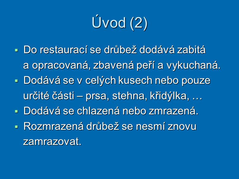 Úvod (2)  Do restaurací se drůbež dodává zabitá a opracovaná, zbavená peří a vykuchaná.