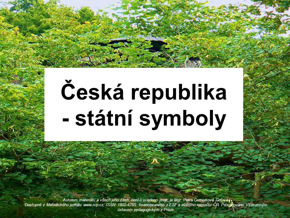 Česká republika - státní symboly Autorem materiálu a všech jeho částí, není-li uvedeno jinak, je Mgr. Petra Cemerková Golová. Dostupné z Metodického p