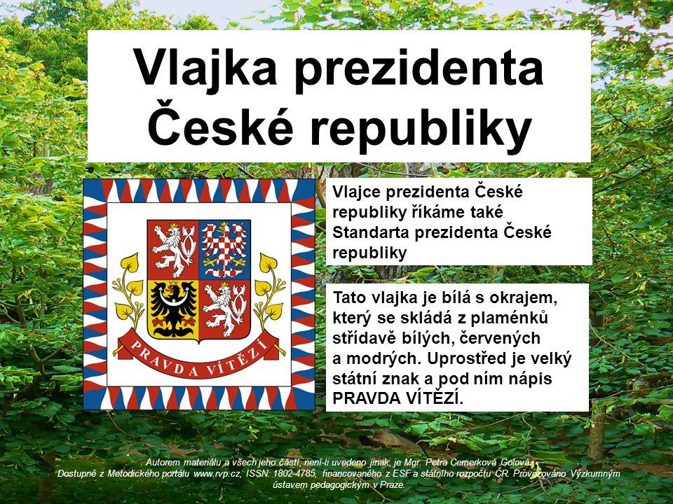 Vlajka prezidenta České republiky Autorem materiálu a všech jeho částí, není-li uvedeno jinak, je Mgr. Petra Cemerková Golová. Dostupné z Metodického