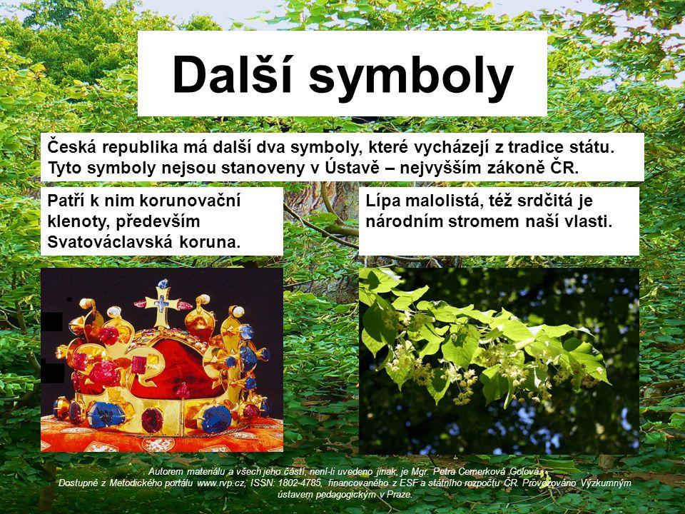 Další symboly Česká republika má další dva symboly, které vycházejí z tradice státu. Tyto symboly nejsou stanoveny v Ústavě – nejvyšším zákoně ČR. Pat