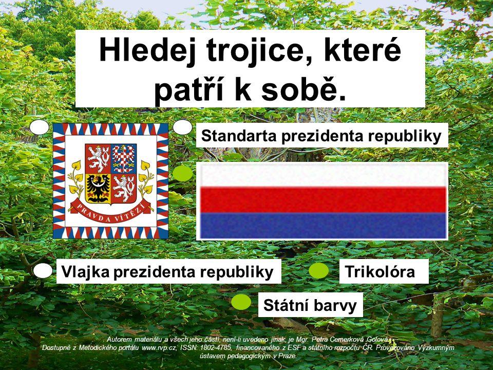 Hledej trojice, které patří k sobě. Vlajka prezidenta republiky Standarta prezidenta republiky Trikolóra Státní barvy Autorem materiálu a všech jeho č