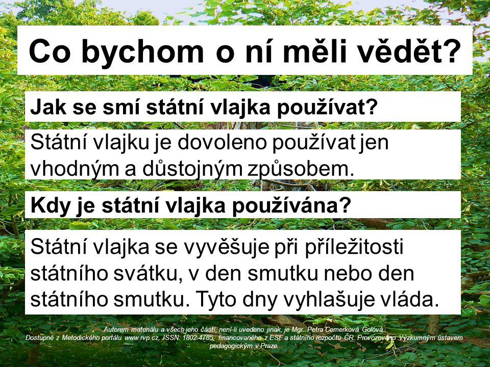 Další symboly Česká republika má další dva symboly, které vycházejí z tradice státu.