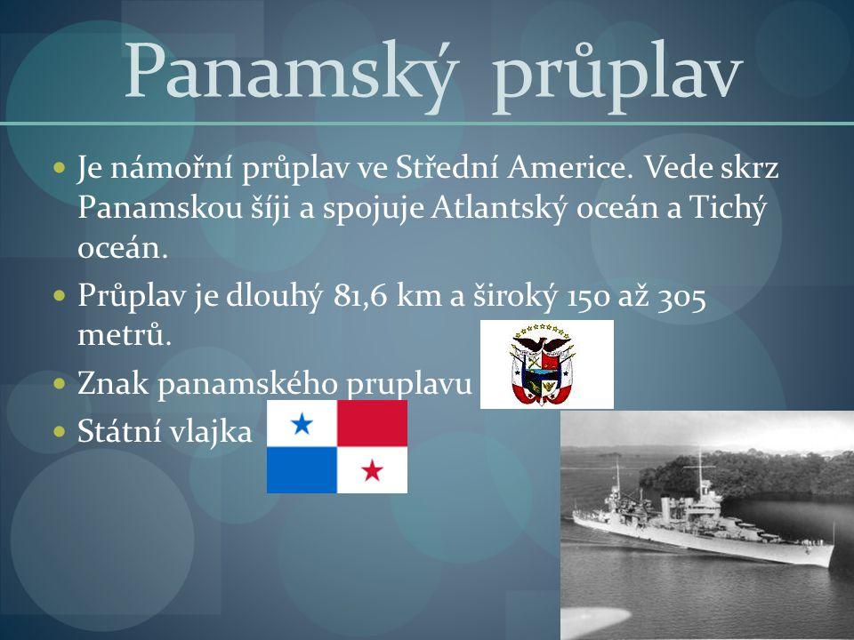 Panamský průplav Je námořní průplav ve Střední Americe. Vede skrz Panamskou šíji a spojuje Atlantský oceán a Tichý oceán. Průplav je dlouhý 81,6 km a