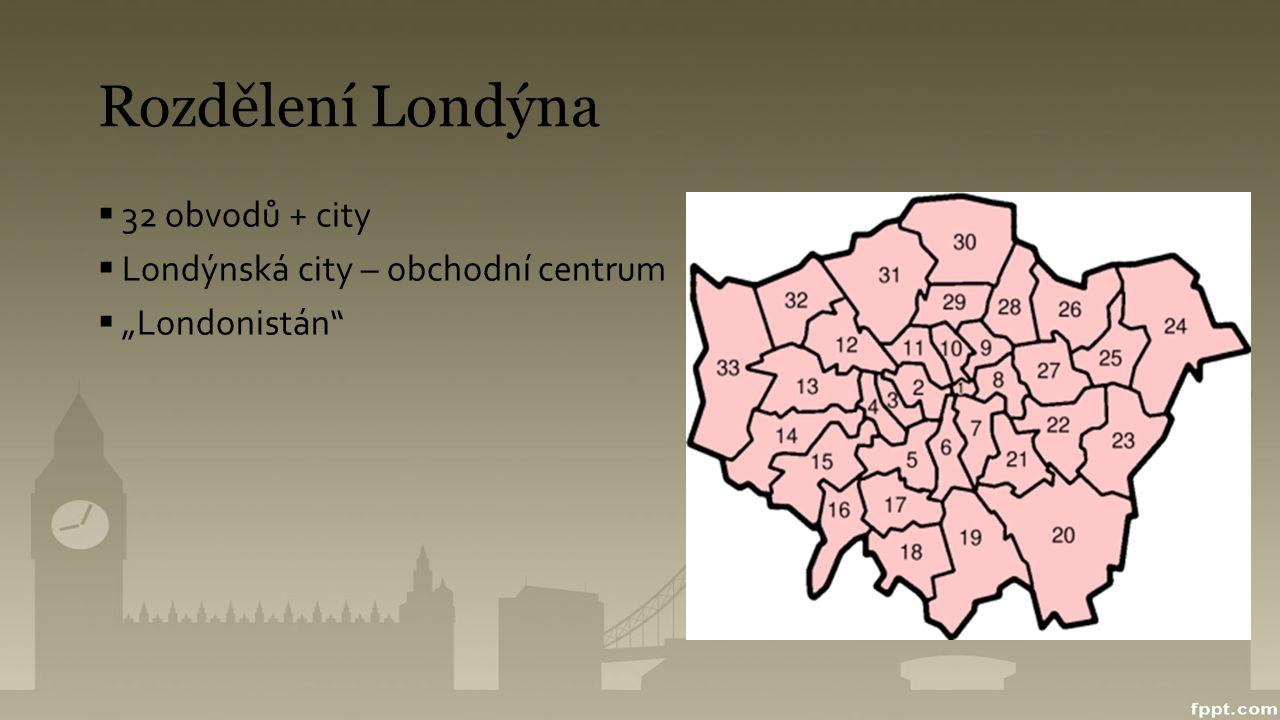 """Rozdělení Londýna  32 obvodů + city  Londýnská city – obchodní centrum  """"Londonistán"""""""