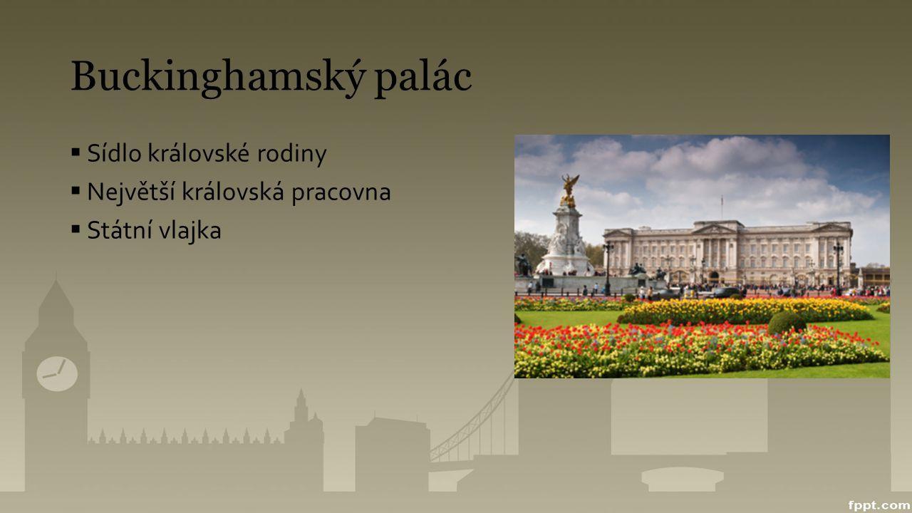 Buckinghamský palác  Sídlo královské rodiny  Největší královská pracovna  Státní vlajka
