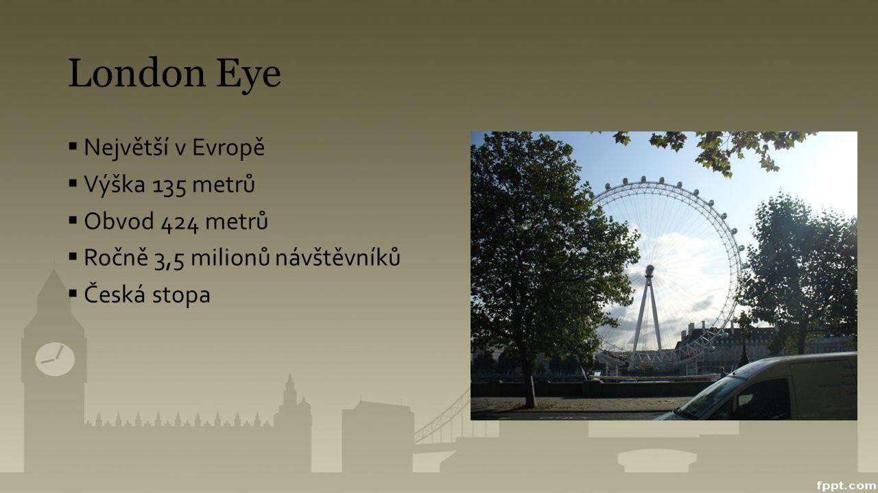 London Eye  Největší v Evropě  Výška 135 metrů  Obvod 424 metrů  Ročně 3,5 milionů návštěvníků  Česká stopa