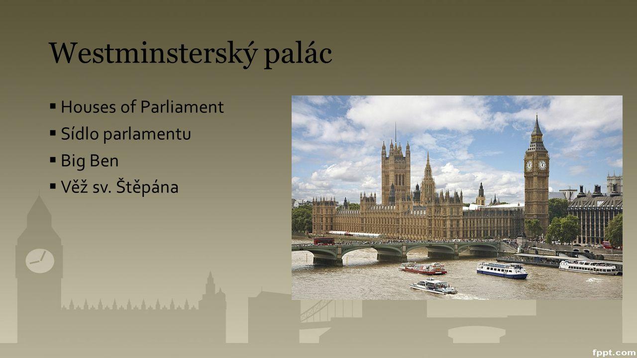 Westminsterský palác  Houses of Parliament  Sídlo parlamentu  Big Ben  Věž sv. Štěpána
