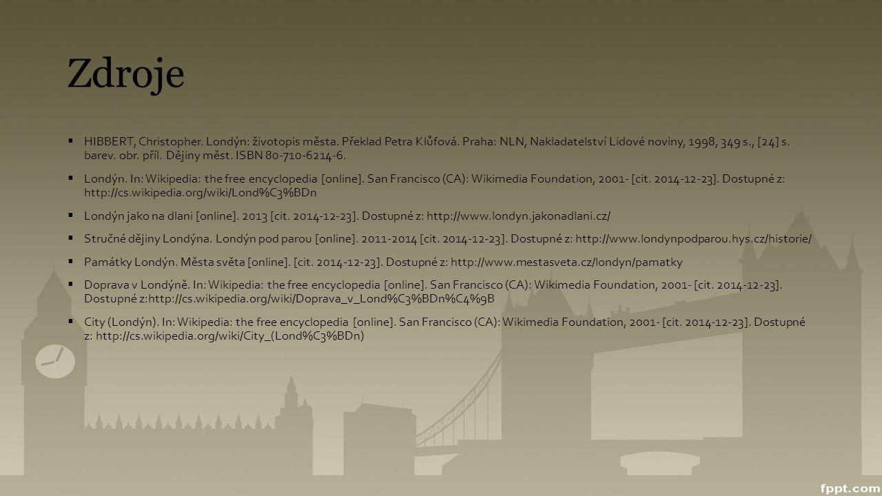 Zdroje  HIBBERT, Christopher. Londýn: životopis města. Překlad Petra Klůfová. Praha: NLN, Nakladatelství Lidové noviny, 1998, 349 s., [24] s. barev.