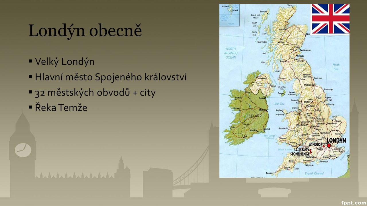 Londýn obecně  Velký Londýn  Hlavní město Spojeného království  32 městských obvodů + city  Řeka Temže