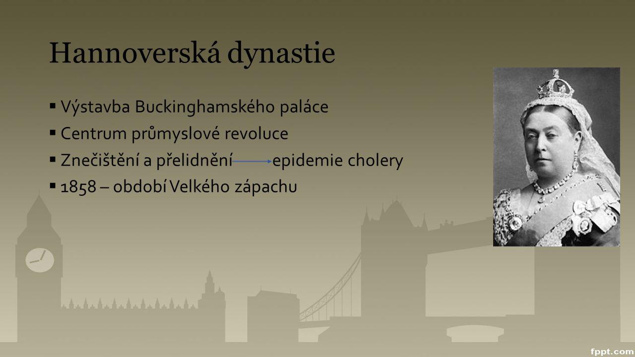 Hannoverská dynastie  Výstavba Buckinghamského paláce  Centrum průmyslové revoluce  Znečištění a přelidnění epidemie cholery  1858 – období Velkéh