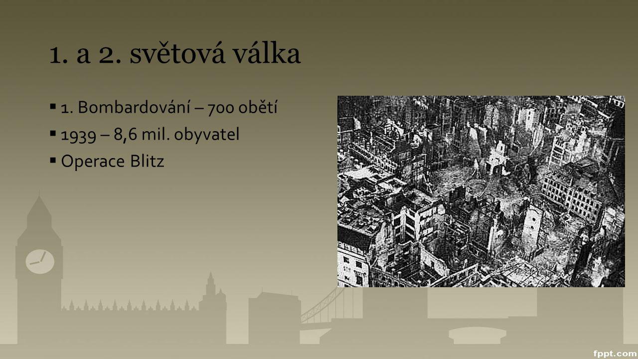 1. a 2. světová válka  1. Bombardování – 700 obětí  1939 – 8,6 mil. obyvatel  Operace Blitz