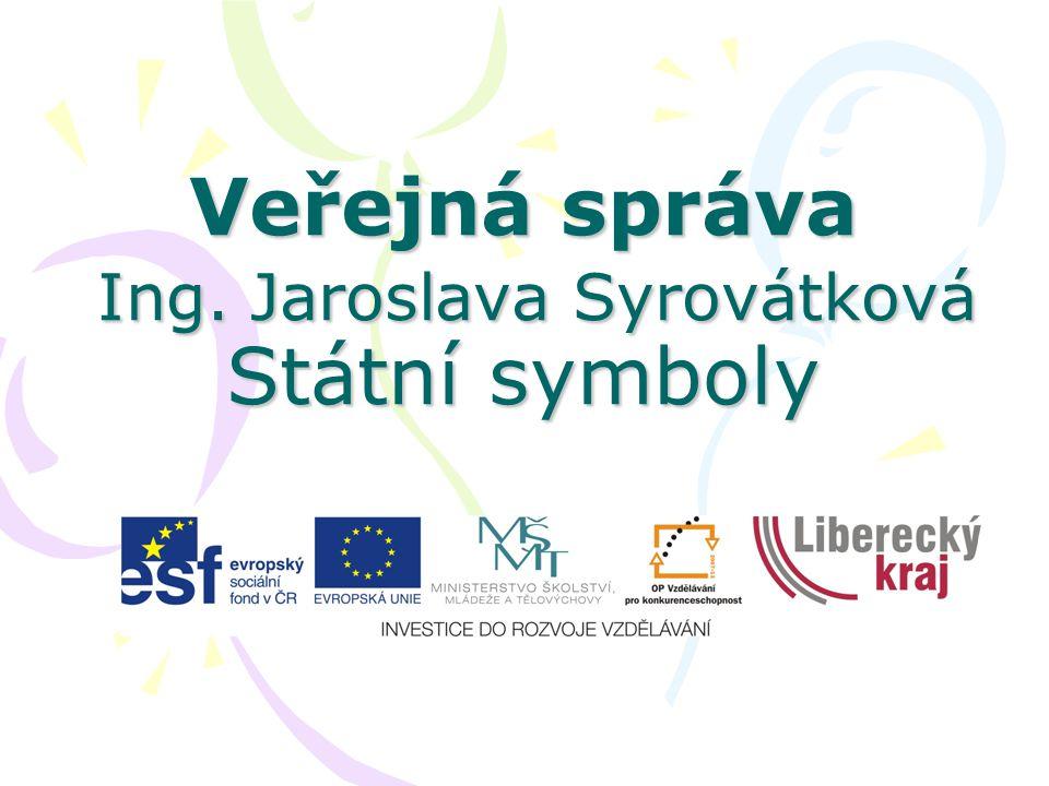 Veřejná správa Ing. Jaroslava Syrovátková Státní symboly