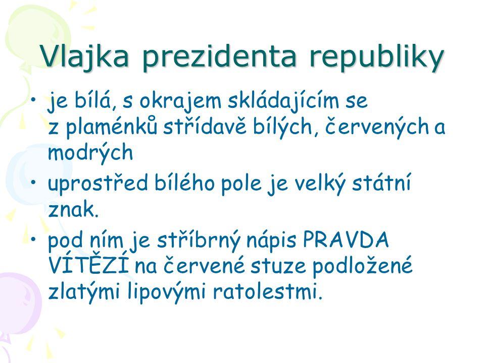 Vlajka prezidenta republiky je bílá, s okrajem skládajícím se z plaménků střídavě bílých, červených a modrých uprostřed bílého pole je velký státní znak.