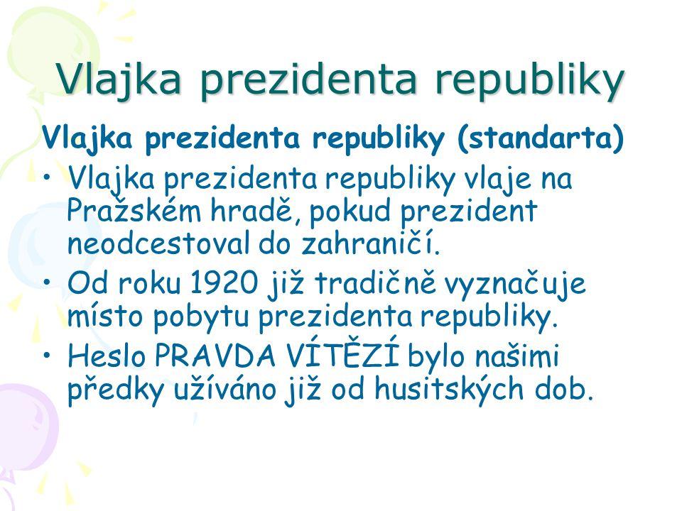 Vlajka prezidenta republiky Vlajka prezidenta republiky (standarta) Vlajka prezidenta republiky vlaje na Pražském hradě, pokud prezident neodcestoval do zahraničí.