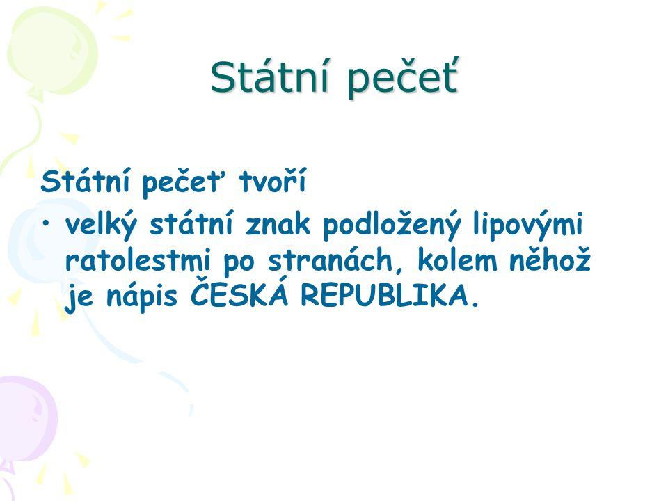 Státní pečeť Státní pečeť tvoří velký státní znak podložený lipovými ratolestmi po stranách, kolem něhož je nápis ČESKÁ REPUBLIKA.