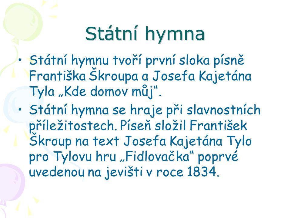 """Státní hymna Státní hymnu tvoří první sloka písně Františka Škroupa a Josefa Kajetána Tyla """"Kde domov můj ."""