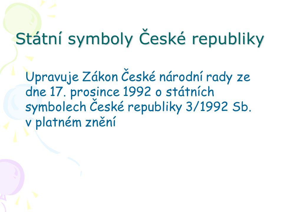 Státní symboly České republiky Upravuje Zákon České národní rady ze dne 17.